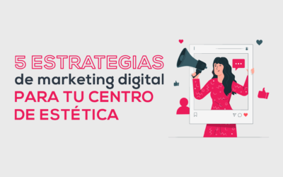 5 Estrategias de marketing digital para tu centro de estética