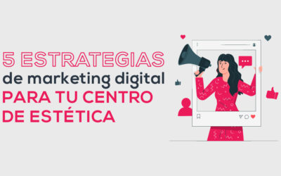 5 Estrategias de marketing digital para tu centro de estética
