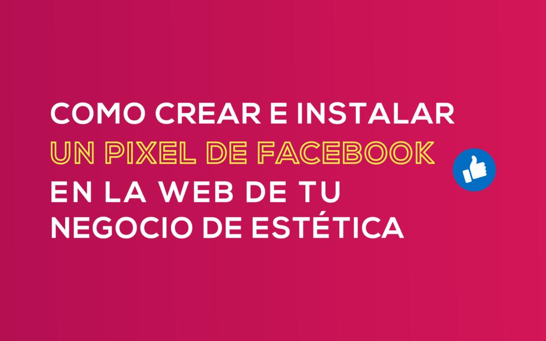 Cómo crear e instalar un píxel de Facebook en la web de tu negocio de estética