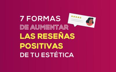 7 Formas de aumentar las reseñas positivas en tu negocio de estética